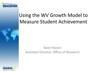 Using the WV Growth Model to  Measure Student Achievement