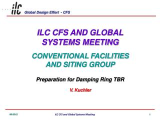 ILC CFS AND GLOBAL SYSTEMS MEETING CONVENTIONAL FACILITIES AND SITING GROUP