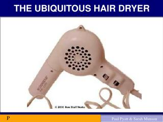 THE UBIQUITOUS HAIR DRYER