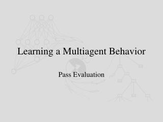 Learning a Multiagent Behavior