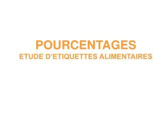 POURCENTAGES ETUDE D'ETIQUETTES ALIMENTAIRES