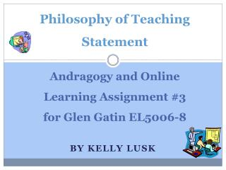 Andragogy and Online  Learning Assignment #3 for Glen Gatin EL5006-8