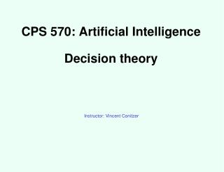 CPS 570: Artificial Intelligence Decision theory