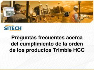 Preguntas frecuentes acerca del cumplimiento de la orden de los productos Trimble HCC