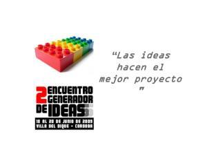 """""""Las ideas  hacen el  mejor proyecto """""""