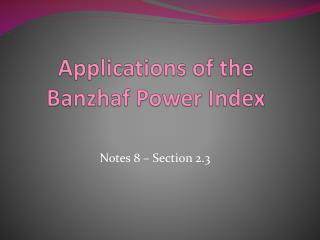 Applications of the  Banzhaf  Power Index