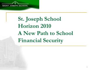 St. Joseph School Horizon 2010 A New Path to School Financial Security
