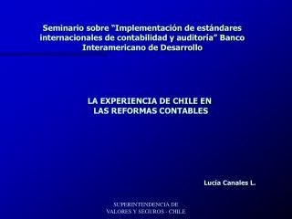 LA EXPERIENCIA DE CHILE EN  LAS REFORMAS CONTABLES