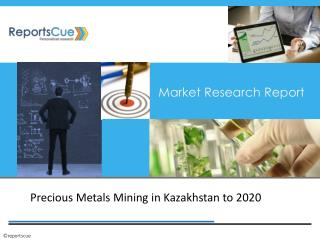 Precious Metals Mining Market in Kazakhstan to 2020