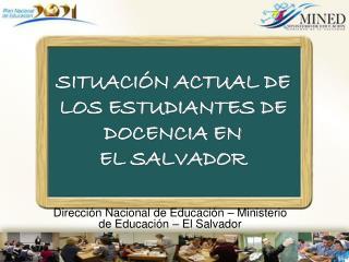 SITUACIÓN ACTUAL DE LOS ESTUDIANTES DE DOCENCIA EN  EL SALVADOR