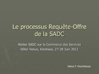 Le  processus  Requête-Offre de la SADC