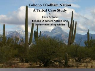 Tohono O'odham Nation  A Tribal Case Study By  Corn Antone  Tohono O'odham Nation EPO