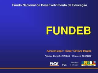 FUNDEB Apresentação: Vander Oliveira Borges Reunião Conselho/FUNDEB – União, em 08.02.2009