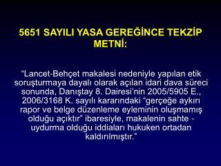 5651 SAYILI YASA GEREĞİNCE TEKZİP METNİ: