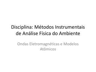 Disciplina: Métodos Instrumentais de Análise Física do Ambiente