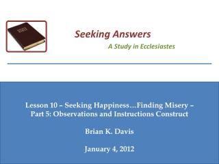Lesson 10 – Seeking Happiness…Finding Misery –  Part  5: Observations and  Instructions Construct