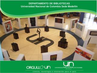 DEPARTAMENTO DE BIBLIOTECAS Universidad Nacional de Colombia Sede Medell�n