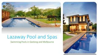 Swimming Pools in Geelong and Melbourne - Lazaway Pool & Spa