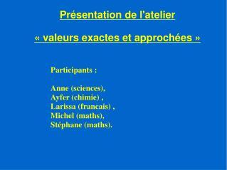 Présentation de l'atelier  «valeurs exactes et approchées»