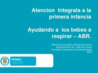 Atencion  Integrala a la  primera infancia   Ayudando a  los bebes a  respirar – ABR.