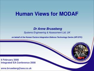 Human Views for MODAF      Dr Anne Bruseberg  Systems Engineering  Assessment Ltd, UK  on behalf of the Human Factors In