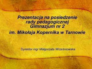 Prezentacja na posiedzenie  rady pedagogicznej  Gimnazjum nr 2  im. Mikołaja Kopernika w Tarnowie