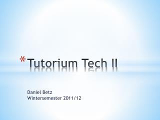 Tutorium Tech II