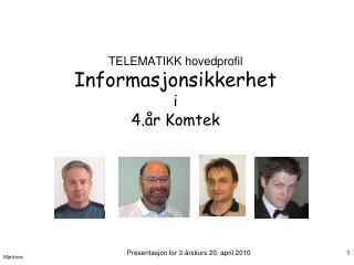 TELEMATIKK hovedprofil Informasjonsikkerhet i 4.år Komtek