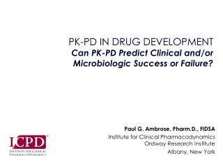 PK-PD IN DRUG DEVELOPMENT Can PK-PD Predict Clinical and/or Microbiologic Success or Failure?
