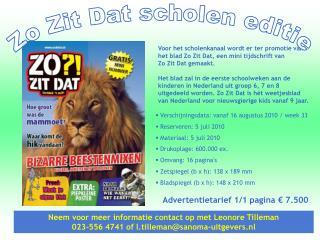 Voor het scholenkanaal wordt er ter promotie van het blad Zo Zit Dat, een mini tijdschrift van