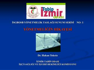 İSGBOSB YÖNETMELİK TASLAĞI SUNUM SERİSİ    NO: 1 YÖNETMELİĞİN HİKAYESİ Dr. Hakan Toksöz