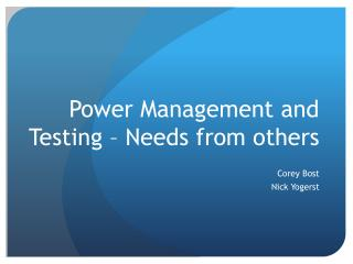 Power  Management and  Testing – Needs from others