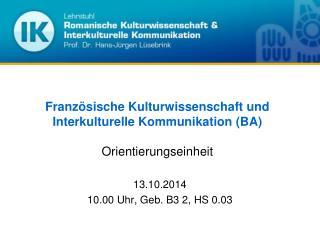 Französische Kulturwissenschaft und Interkulturelle Kommunikation (BA) Orientierungseinheit
