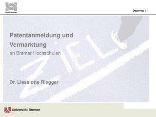 Patentanmeldung und Vermarktung  an Bremer Hochschulen Dr. Lieselotte Riegger