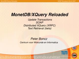 MonetDB/XQuery Reloaded  Update  Transactions SOAP Distributed XQuery (XRPC) Text Retrieval (beta)