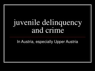 juvenile delinquency and  crime