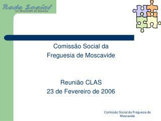 Comissão Social da  Freguesia de Moscavide Reunião CLAS 23 de Fevereiro de 2006