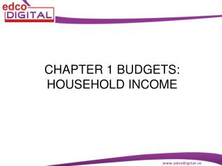 CHAPTER 1 BUDGETS:  HOUSEHOLD INCOME