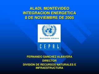 ALADI, MONTEVIDEO INTEGRACION ENERGETICA 8 DE NOVIEMBRE DE 2005