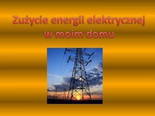Zużycie energii elektrycznej w moim domu