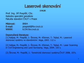 Laserové skenování 154LSK Prof. Ing. Jiří Pospíšil, CSc. Katedra speciální geodézie