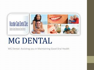 MG Dental: Assisting you in Maintaining Good Oral Health