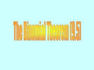 The Binomial Theorem (9.5)