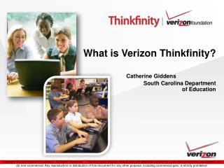What is Verizon Thinkfinity? Catherine Giddens		   South Carolina Department  of Education