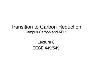Transition to Carbon Reduction Campus Carbon and AB32
