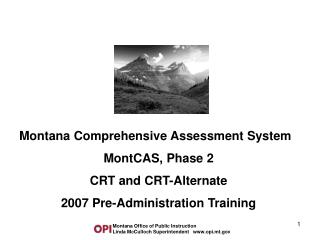 Montana Comprehensive Assessment System MontCAS, Phase 2  CRT and CRT-Alternate