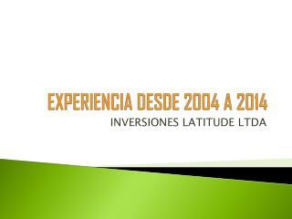 EXPERIENCIA DESDE 2004 A 2014
