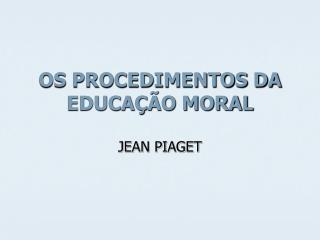 OS PROCEDIMENTOS DA EDUCAÇÃO MORAL