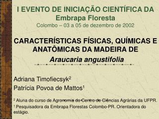 I EVENTO DE INICIAÇÃO CIENTÍFICA DA Embrapa Floresta Colombo – 03 a 05 de dezembro de 2002