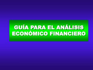 GUÍA PARA EL ANÁLISIS ECONÓMICO FINANCIERO